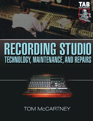 Recording Studio Technology, Maintenance, and Repairs By McCartney, Tom