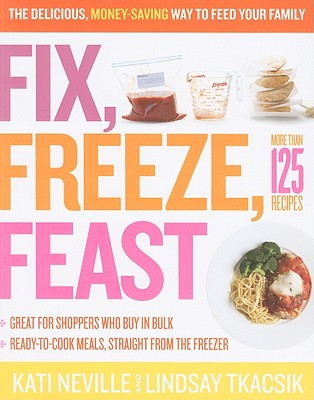 Fix, Freeze, Feast By Neville, Kati/ Tkacsik, Lindsay